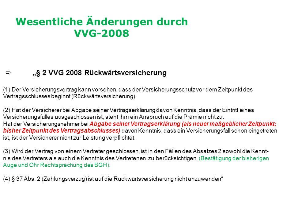 """Wesentliche Änderungen durch VVG-2008  """"§ 2 VVG 2008 Rückwärtsversicherung (1) Der Versicherungsvertrag kann vorsehen, dass der Versicherungsschutz vor dem Zeitpunkt des Vertragsschlusses beginnt (Rückwärtsversicherung)."""