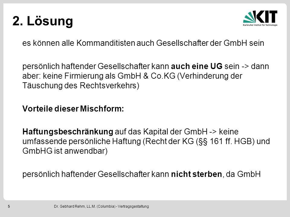 5 2. Lösung es können alle Kommanditisten auch Gesellschafter der GmbH sein persönlich haftender Gesellschafter kann auch eine UG sein -> dann aber: k