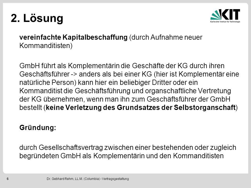 6 2. Lösung vereinfachte Kapitalbeschaffung (durch Aufnahme neuer Kommanditisten) GmbH führt als Komplementärin die Geschäfte der KG durch ihren Gesch