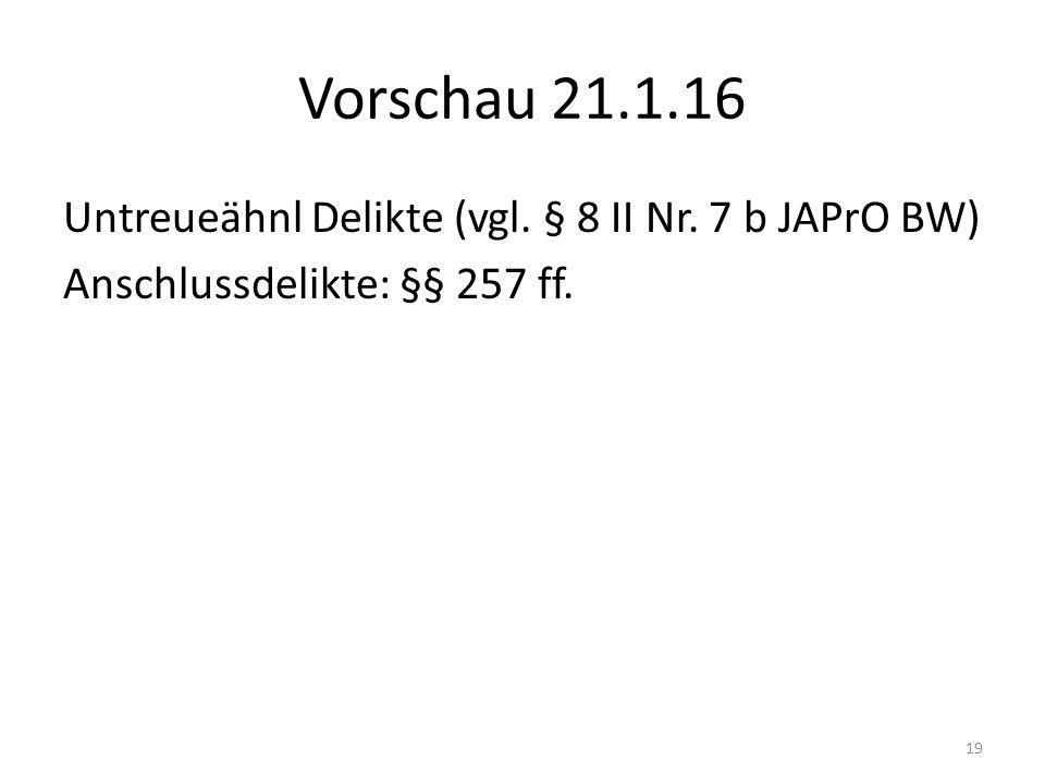 Vorschau 21.1.16 Untreueähnl Delikte (vgl. § 8 II Nr. 7 b JAPrO BW) Anschlussdelikte: §§ 257 ff. 19