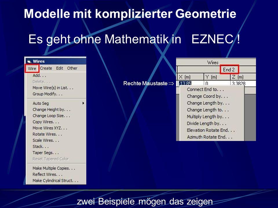 Es geht ohne Mathematik in EZNEC ! Modelle mit komplizierter Geometrie Rechte Maustaste  zwei Beispiele mögen das zeigen