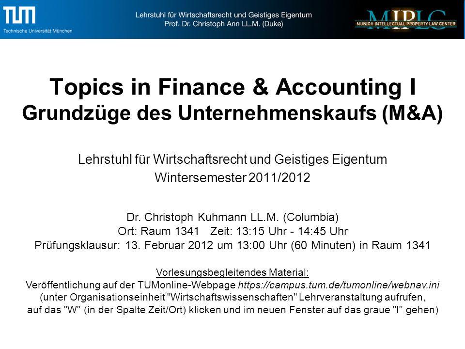 Topics in Finance & Accounting I Grundzüge des Unternehmenskaufs (M&A) Lehrstuhl für Wirtschaftsrecht und Geistiges Eigentum Wintersemester 2011/2012 Dr.