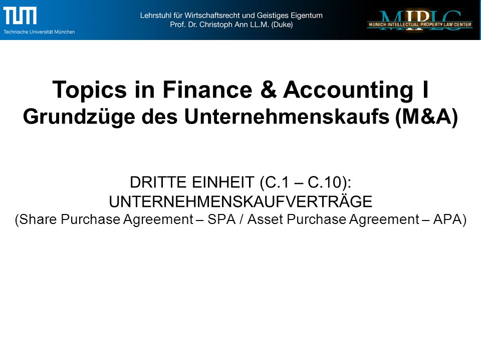 DRITTE EINHEIT (C.1 – C.10): UNTERNEHMENSKAUFVERTRÄGE (Share Purchase Agreement – SPA / Asset Purchase Agreement – APA) Topics in Finance & Accounting I Grundzüge des Unternehmenskaufs (M&A)
