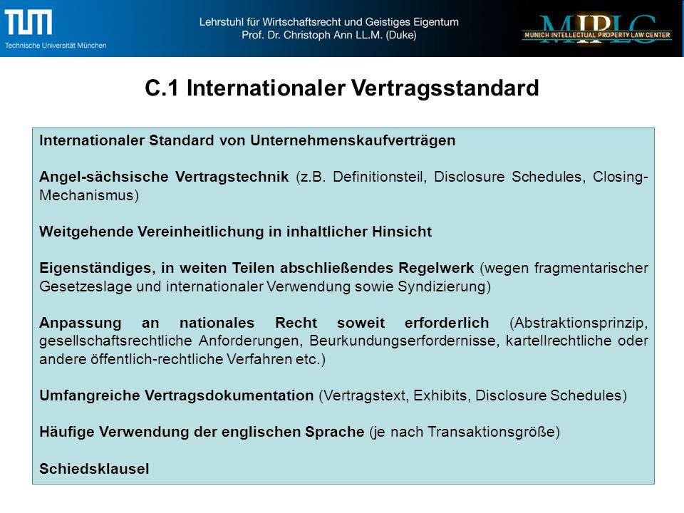 C.1 Internationaler Vertragsstandard Internationaler Standard von Unternehmenskaufverträgen Angel-sächsische Vertragstechnik (z.B.