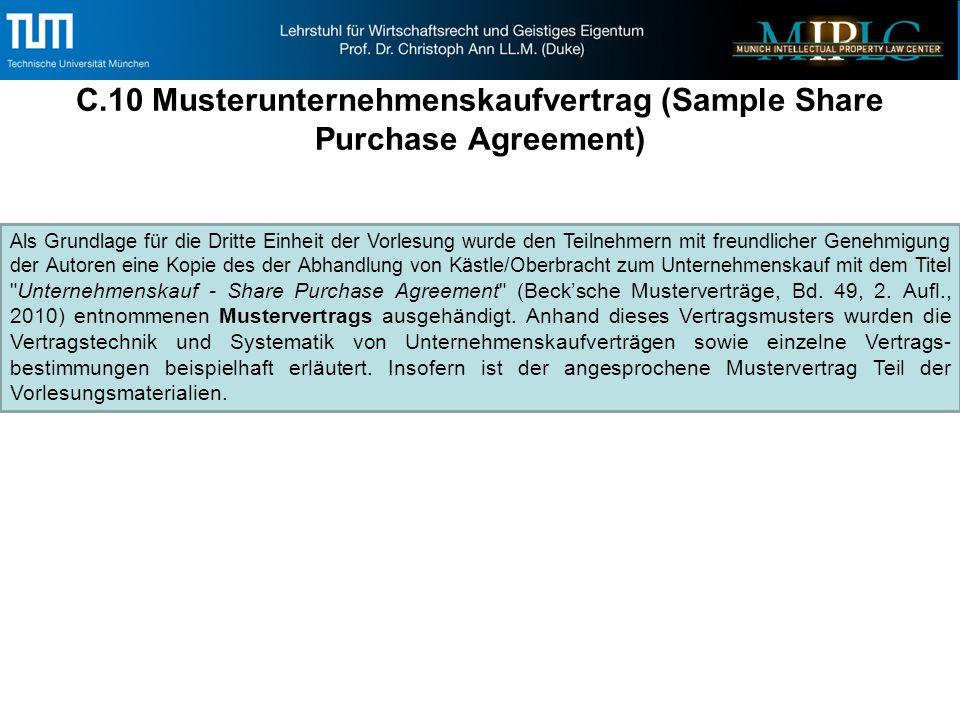 C.10 Musterunternehmenskaufvertrag (Sample Share Purchase Agreement) Als Grundlage für die Dritte Einheit der Vorlesung wurde den Teilnehmern mit freundlicher Genehmigung der Autoren eine Kopie des der Abhandlung von Kästle/Oberbracht zum Unternehmenskauf mit dem Titel Unternehmenskauf - Share Purchase Agreement (Beck'sche Musterverträge, Bd.