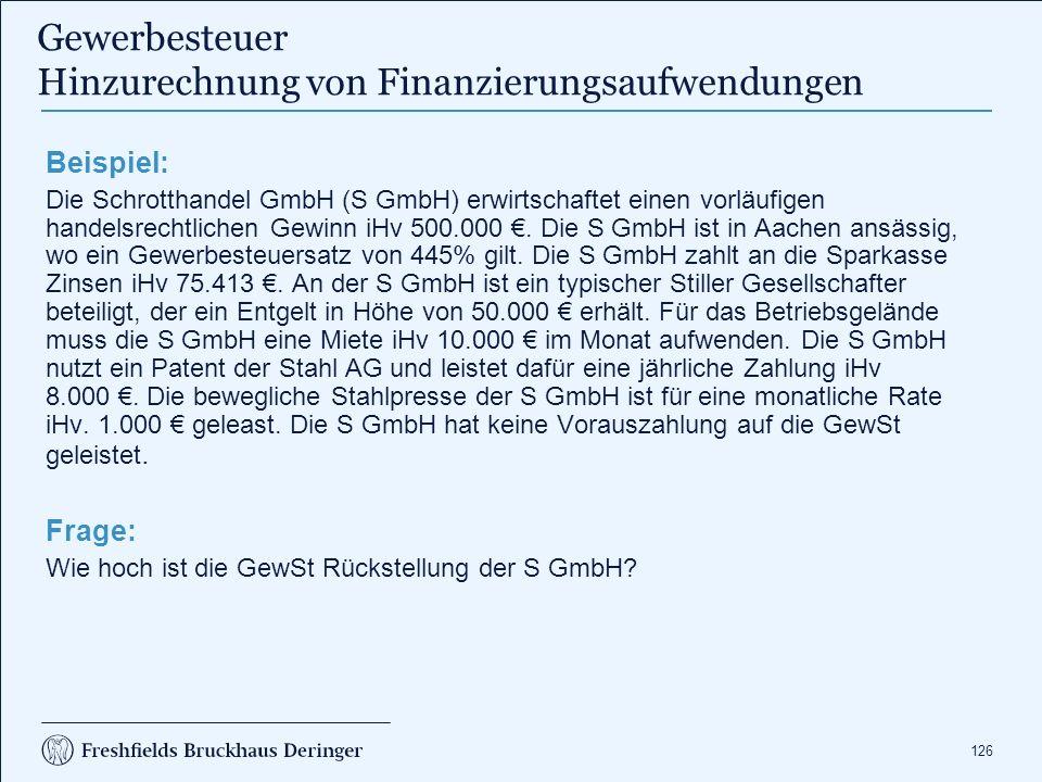 126 Beispiel: Die Schrotthandel GmbH (S GmbH) erwirtschaftet einen vorläufigen handelsrechtlichen Gewinn iHv 500.000 €. Die S GmbH ist in Aachen ansäs