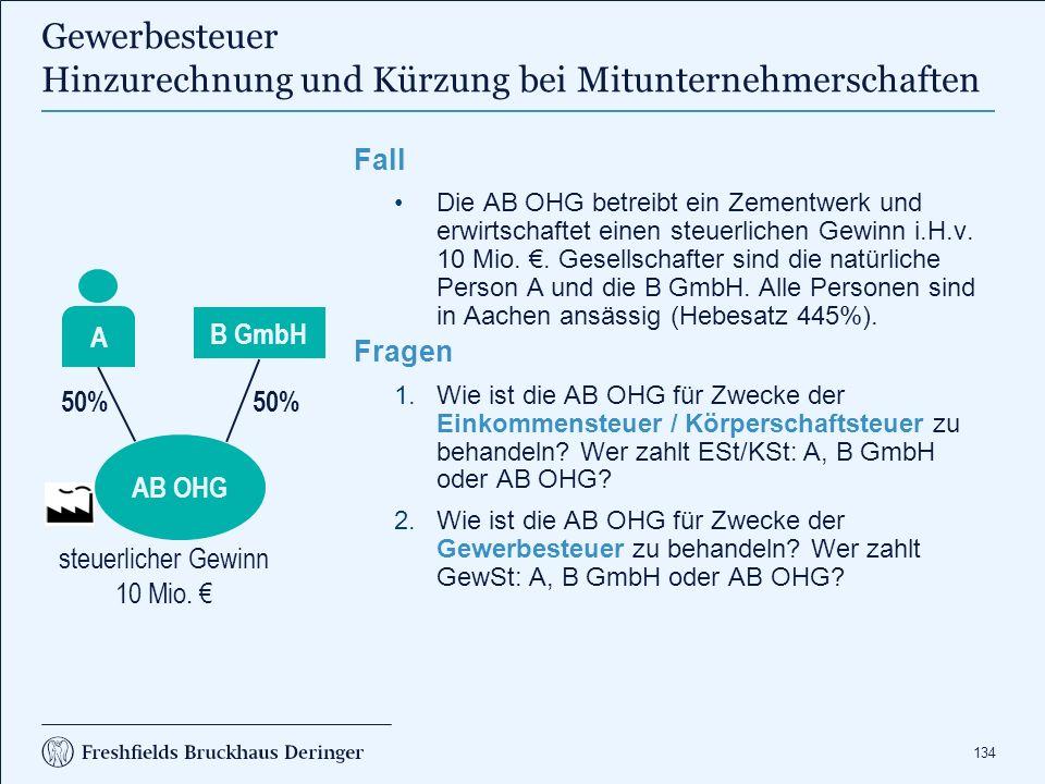 134 Fall Die AB OHG betreibt ein Zementwerk und erwirtschaftet einen steuerlichen Gewinn i.H.v. 10 Mio. €. Gesellschafter sind die natürliche Person A
