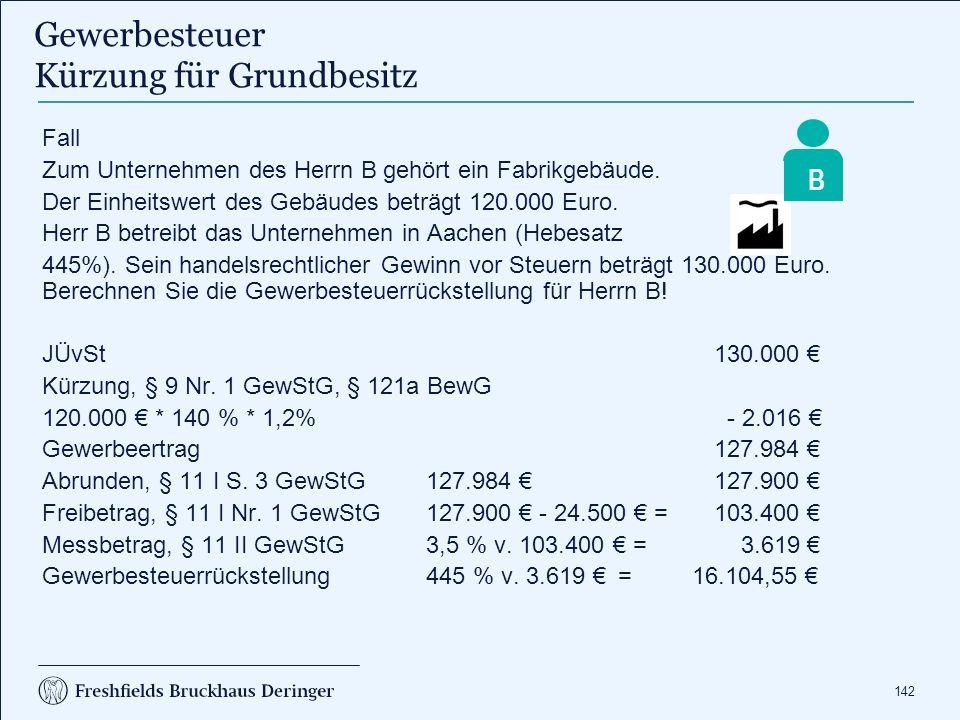 142 Gewerbesteuer Kürzung für Grundbesitz B Fall Zum Unternehmen des Herrn B gehört ein Fabrikgebäude. Der Einheitswert des Gebäudes beträgt 120.000 E