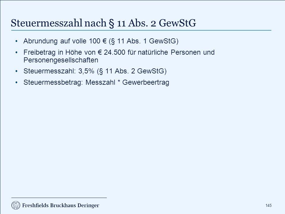 145 Steuermesszahl nach § 11 Abs. 2 GewStG Abrundung auf volle 100 € (§ 11 Abs. 1 GewStG) Freibetrag in Höhe von € 24.500 für natürliche Personen und