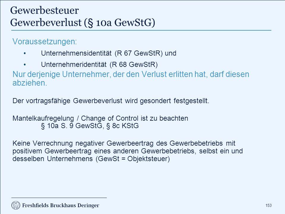 153 Gewerbesteuer Gewerbeverlust (§ 10a GewStG) Voraussetzungen: Unternehmensidentität (R 67 GewStR) und Unternehmeridentität (R 68 GewStR) Nur derjen
