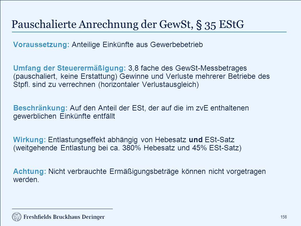 158 Pauschalierte Anrechnung der GewSt, § 35 EStG Voraussetzung: Anteilige Einkünfte aus Gewerbebetrieb Umfang der Steuerermäßigung: 3,8 fache des Gew