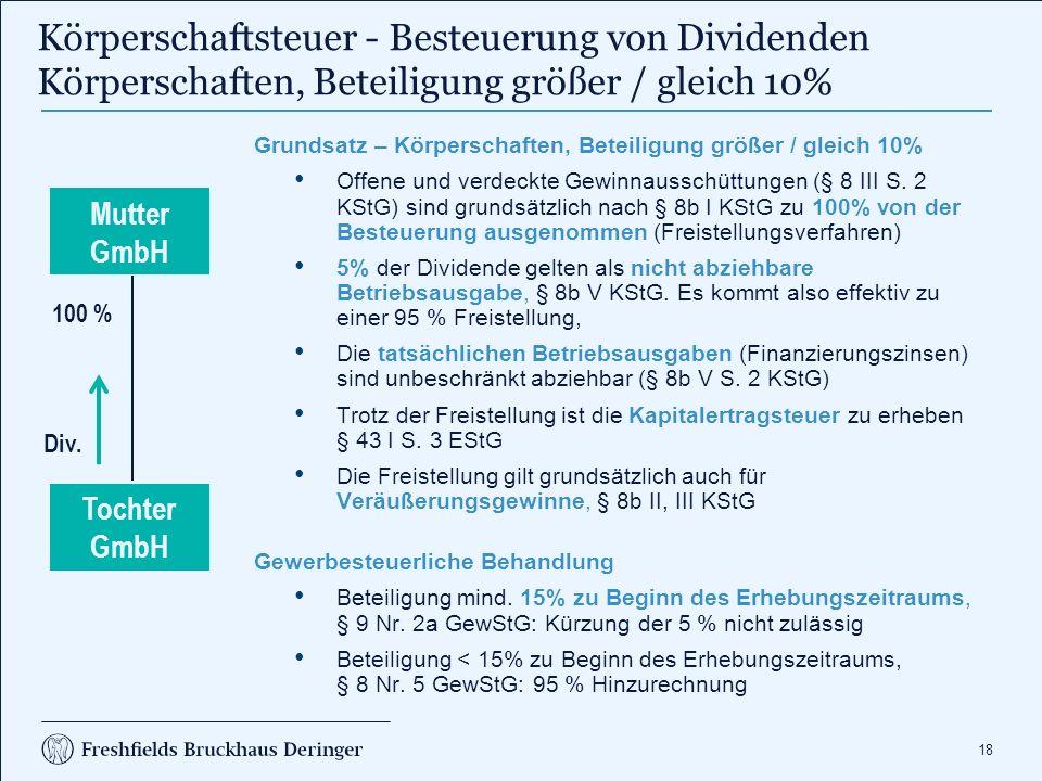 18 Körperschaftsteuer - Besteuerung von Dividenden Körperschaften, Beteiligung größer / gleich 10% Grundsatz – Körperschaften, Beteiligung größer / gleich 10% Offene und verdeckte Gewinnausschüttungen (§ 8 III S.