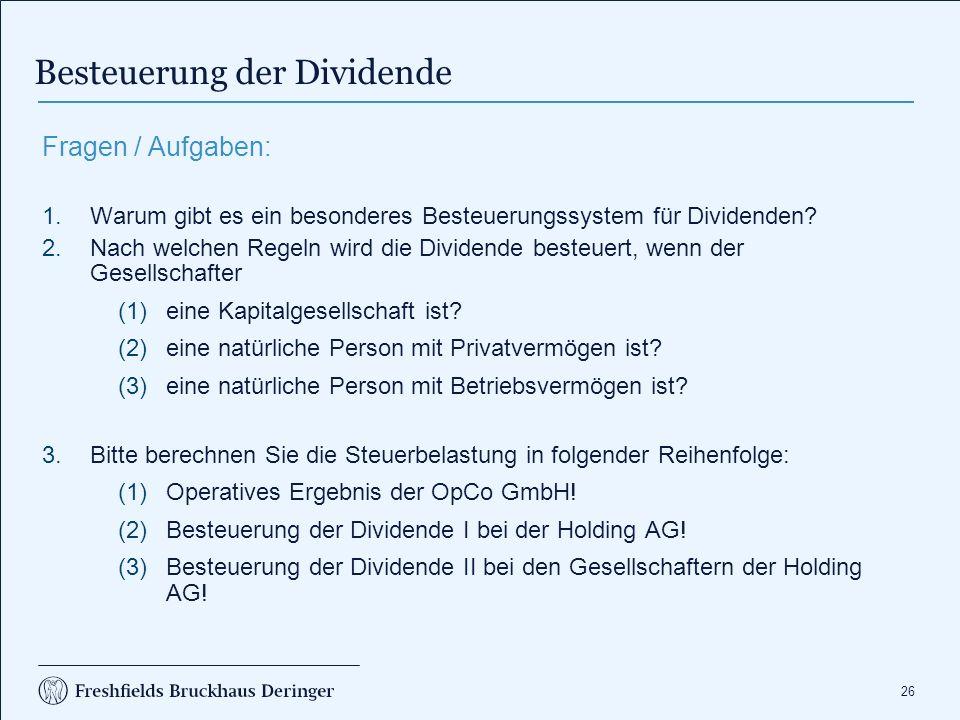 26 Fragen / Aufgaben: 1.Warum gibt es ein besonderes Besteuerungssystem für Dividenden? 2.Nach welchen Regeln wird die Dividende besteuert, wenn der G