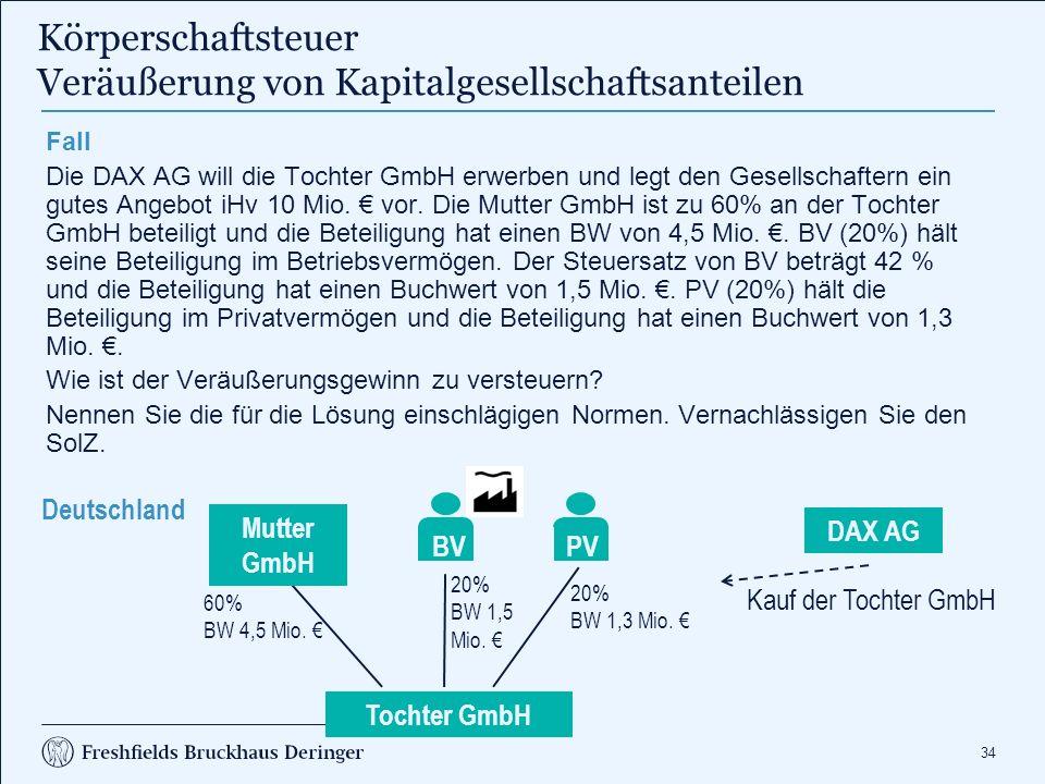 34 Körperschaftsteuer Veräußerung von Kapitalgesellschaftsanteilen Fall Die DAX AG will die Tochter GmbH erwerben und legt den Gesellschaftern ein gut