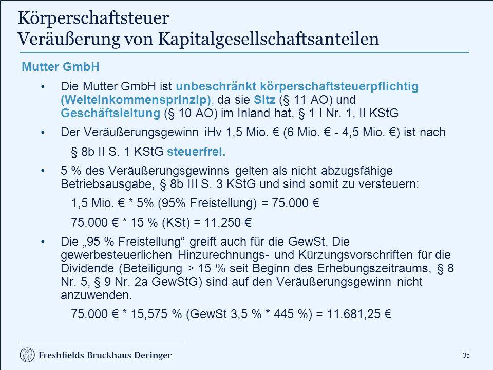 35 Körperschaftsteuer Veräußerung von Kapitalgesellschaftsanteilen Mutter GmbH Die Mutter GmbH ist unbeschränkt körperschaftsteuerpflichtig (Welteinko