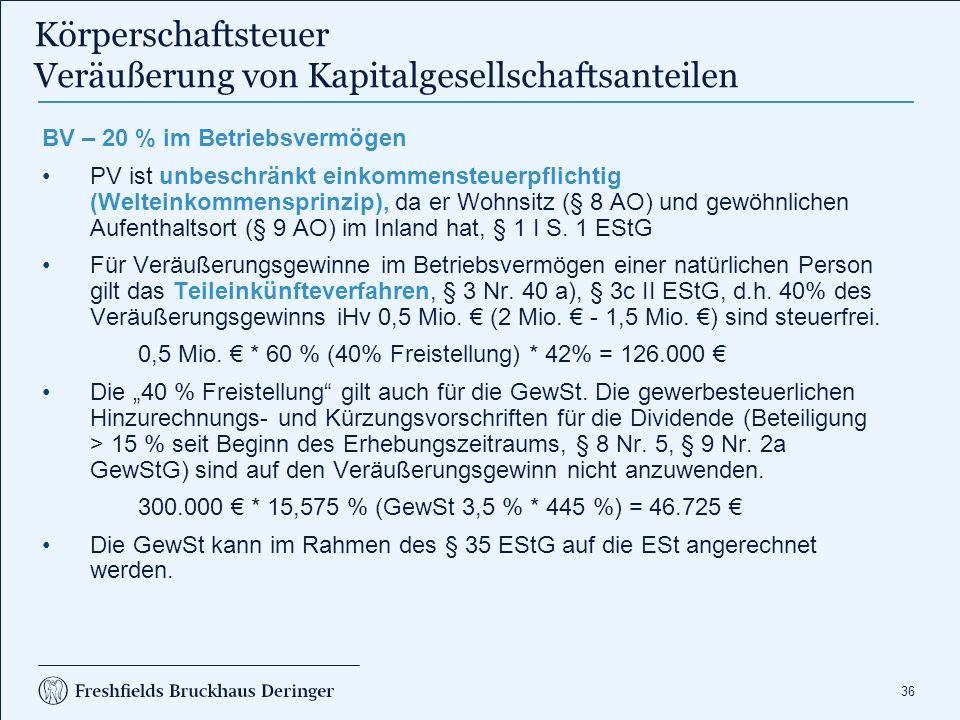 36 Körperschaftsteuer Veräußerung von Kapitalgesellschaftsanteilen BV – 20 % im Betriebsvermögen PV ist unbeschränkt einkommensteuerpflichtig (Weltein