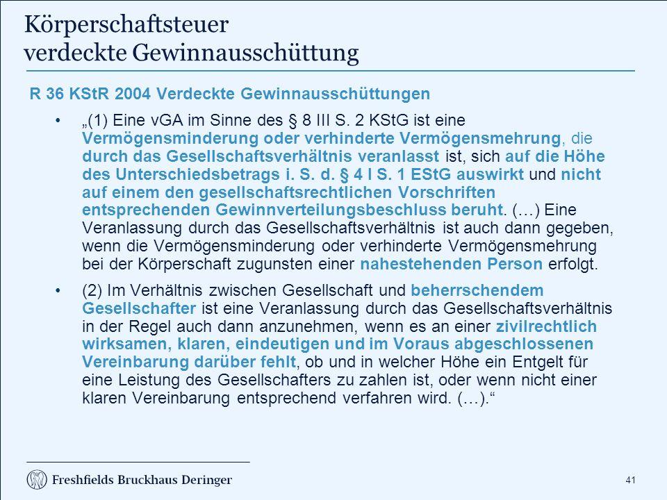 """41 Körperschaftsteuer verdeckte Gewinnausschüttung R 36 KStR 2004 Verdeckte Gewinnausschüttungen """"(1) Eine vGA im Sinne des § 8 III S. 2 KStG ist eine"""
