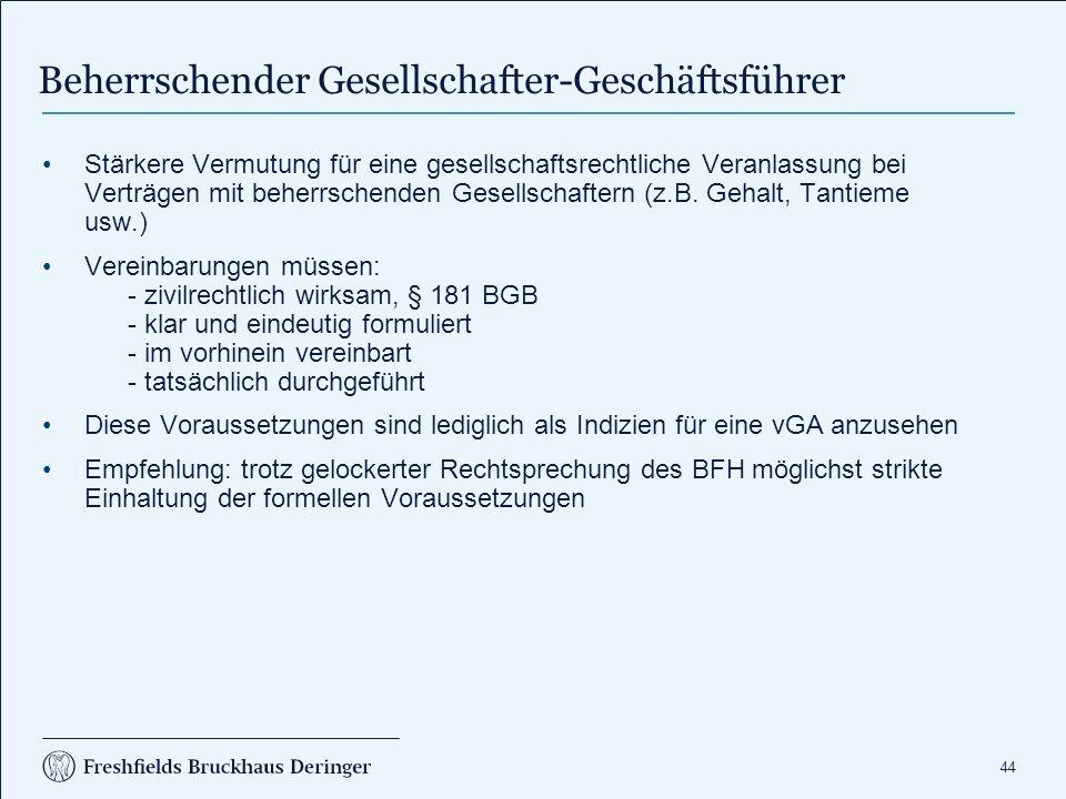 44 Beherrschender Gesellschafter-Geschäftsführer Stärkere Vermutung für eine gesellschaftsrechtliche Veranlassung bei Verträgen mit beherrschenden Ges