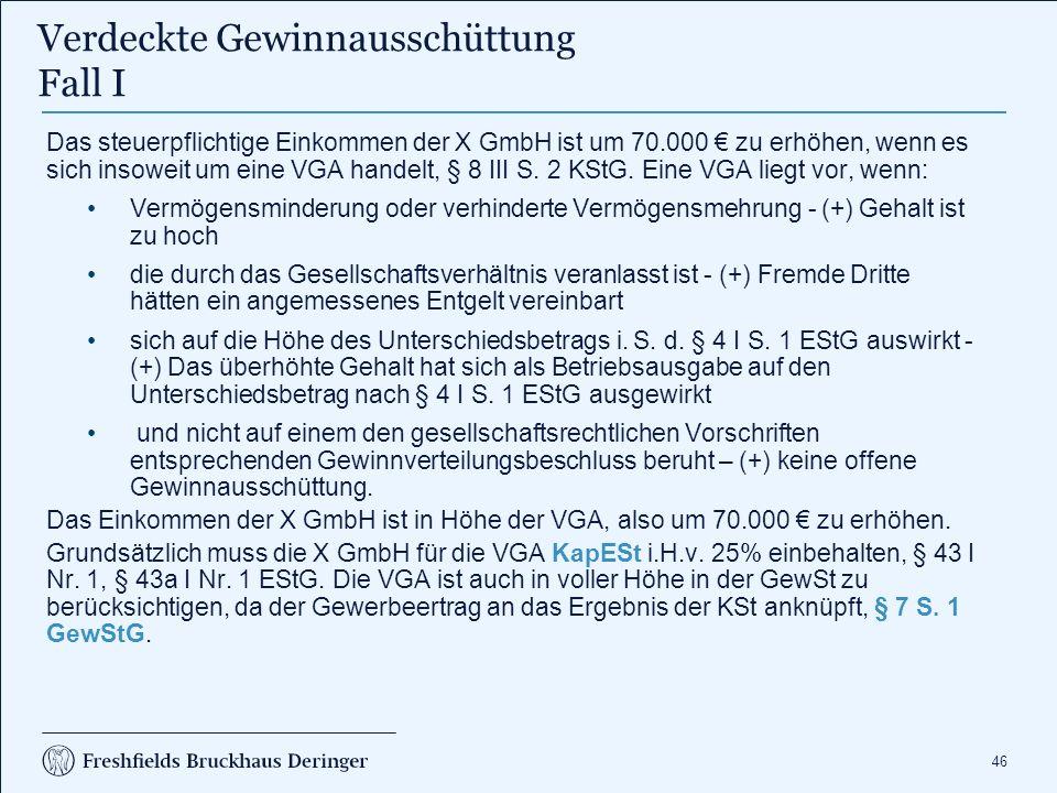 46 Das steuerpflichtige Einkommen der X GmbH ist um 70.000 € zu erhöhen, wenn es sich insoweit um eine VGA handelt, § 8 III S. 2 KStG. Eine VGA liegt