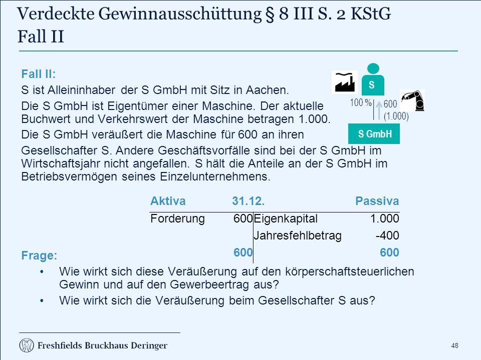 48 Fall II: S ist Alleininhaber der S GmbH mit Sitz in Aachen. Die S GmbH ist Eigentümer einer Maschine. Der aktuelle Buchwert und Verkehrswert der Ma