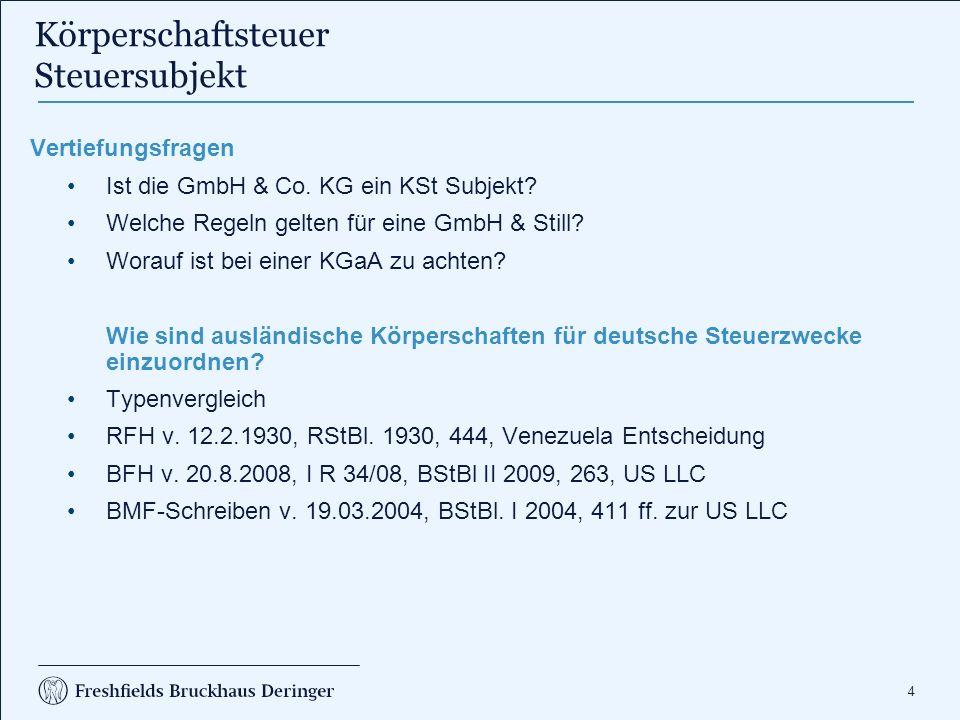 4 Körperschaftsteuer Steuersubjekt Vertiefungsfragen Ist die GmbH & Co. KG ein KSt Subjekt? Welche Regeln gelten für eine GmbH & Still? Worauf ist bei
