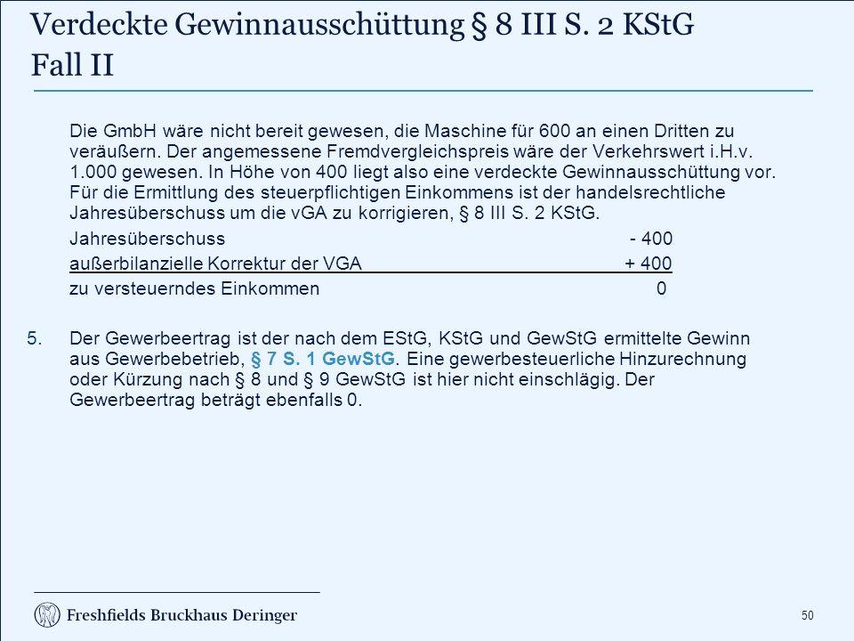 50 Die GmbH wäre nicht bereit gewesen, die Maschine für 600 an einen Dritten zu veräußern. Der angemessene Fremdvergleichspreis wäre der Verkehrswert