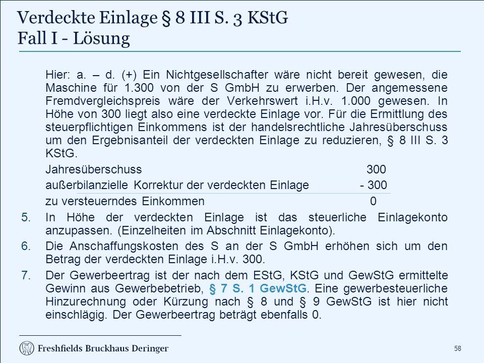 58 Hier: a. – d. (+) Ein Nichtgesellschafter wäre nicht bereit gewesen, die Maschine für 1.300 von der S GmbH zu erwerben. Der angemessene Fremdvergle