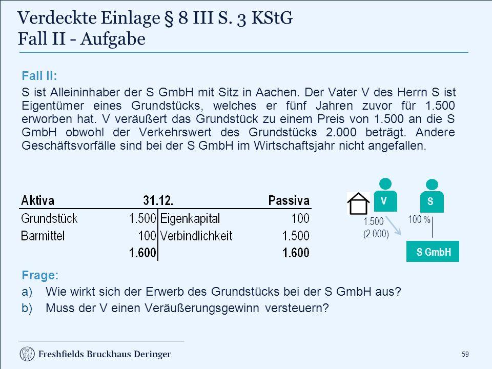 59 Fall II: S ist Alleininhaber der S GmbH mit Sitz in Aachen. Der Vater V des Herrn S ist Eigentümer eines Grundstücks, welches er fünf Jahren zuvor