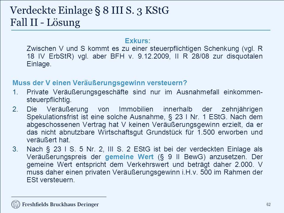 62 Exkurs: Zwischen V und S kommt es zu einer steuerpflichtigen Schenkung (vgl. R 18 IV ErbStR) vgl. aber BFH v. 9.12.2009, II R 28/08 zur disquotalen