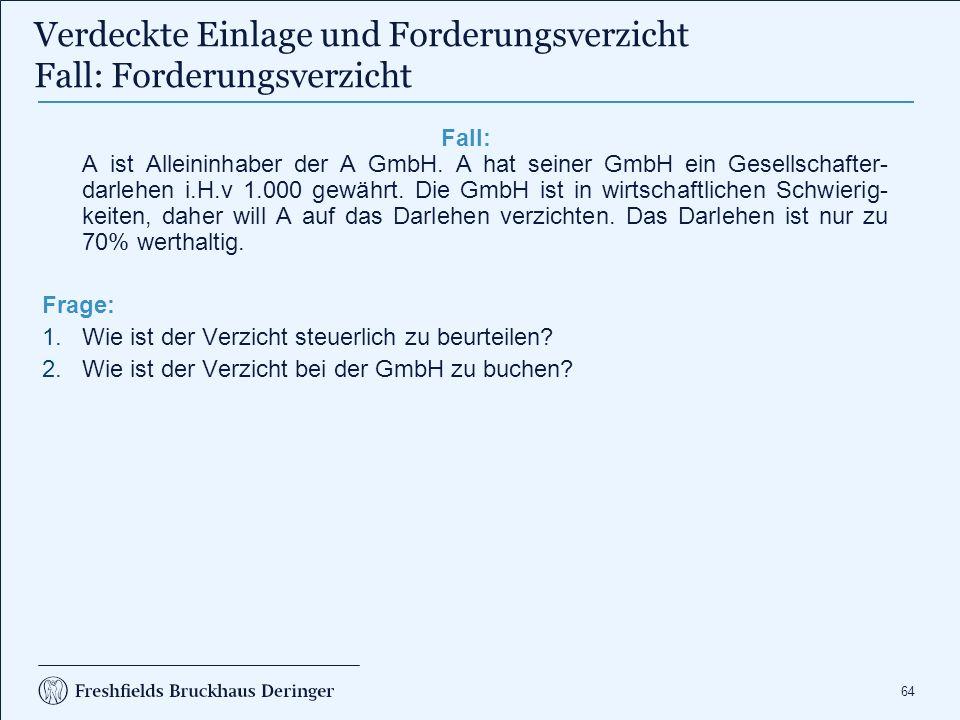 64 Fall: A ist Alleininhaber der A GmbH. A hat seiner GmbH ein Gesellschafter- darlehen i.H.v 1.000 gewährt. Die GmbH ist in wirtschaftlichen Schwieri