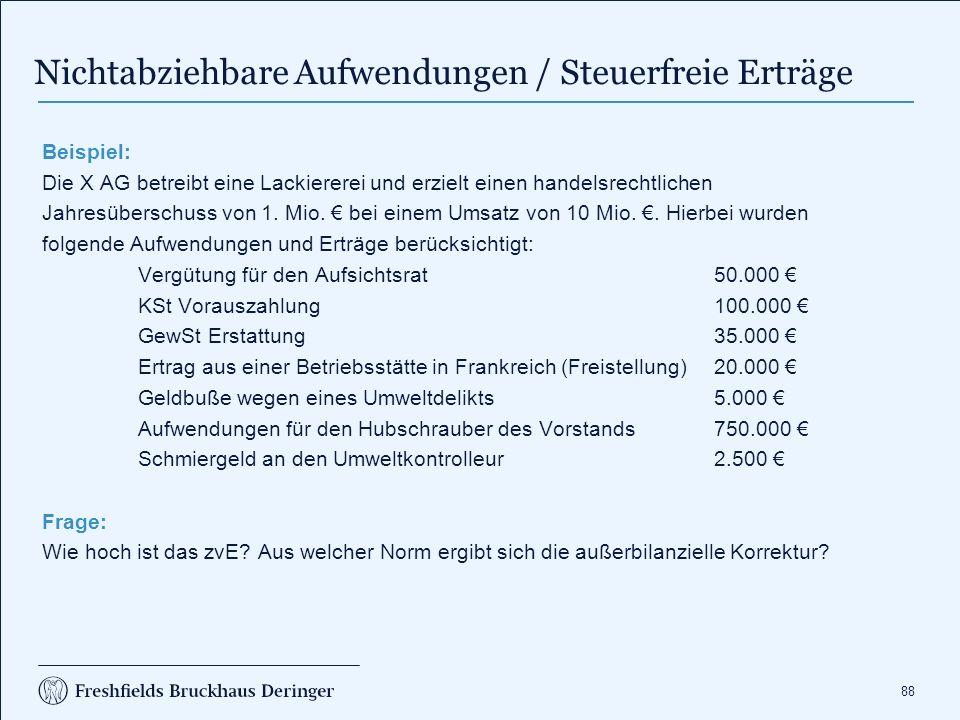 88 Nichtabziehbare Aufwendungen / Steuerfreie Erträge Beispiel: Die X AG betreibt eine Lackiererei und erzielt einen handelsrechtlichen Jahresüberschuss von 1.