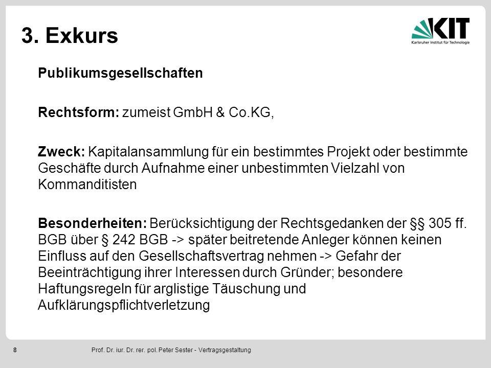 8 3. Exkurs Publikumsgesellschaften Rechtsform: zumeist GmbH & Co.KG, Zweck: Kapitalansammlung für ein bestimmtes Projekt oder bestimmte Geschäfte dur