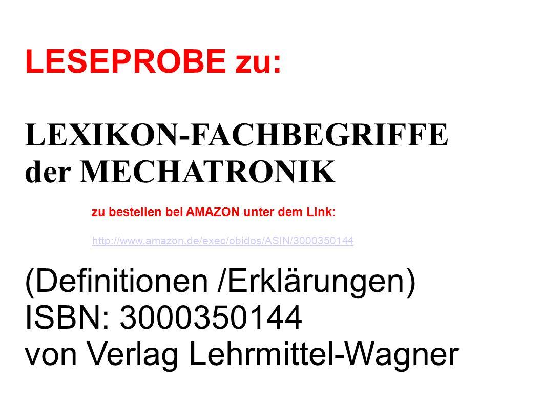 LESEPROBE zu: LEXIKON-FACHBEGRIFFE der MECHATRONIK (Definitionen /Erklärungen) ISBN: 3000350144 von Verlag Lehrmittel-Wagner http://www.amazon.de/exec/obidos/ASIN/3000350144 zu bestellen bei AMAZON unter dem Link: