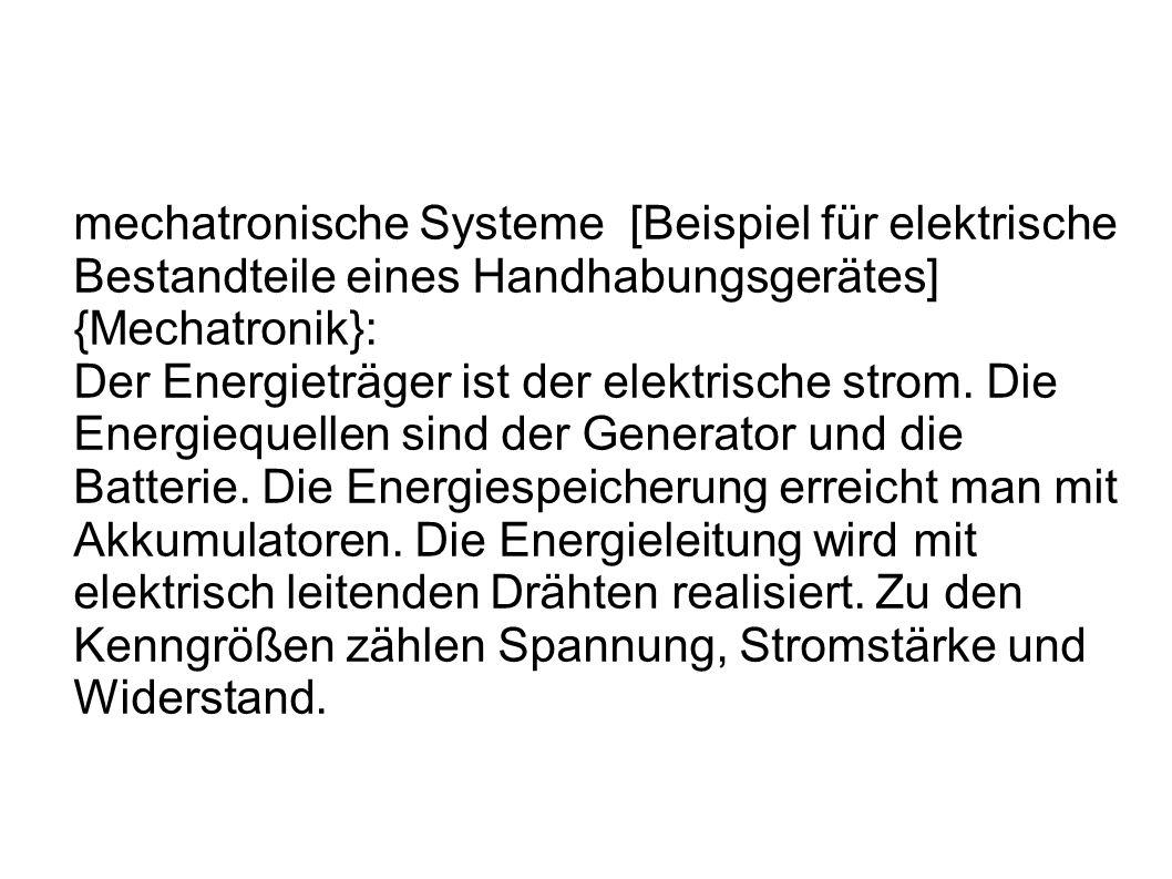 mechatronische Systeme [Beispiel für elektrische Bestandteile eines Handhabungsgerätes] {Mechatronik}: Der Energieträger ist der elektrische strom.