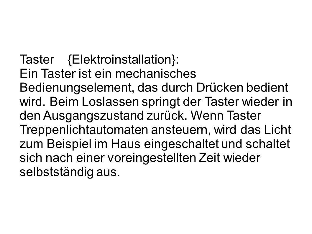 Taster {Elektroinstallation}: Ein Taster ist ein mechanisches Bedienungselement, das durch Drücken bedient wird.