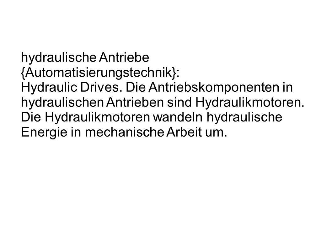 hydraulische Antriebe {Automatisierungstechnik}: Hydraulic Drives.