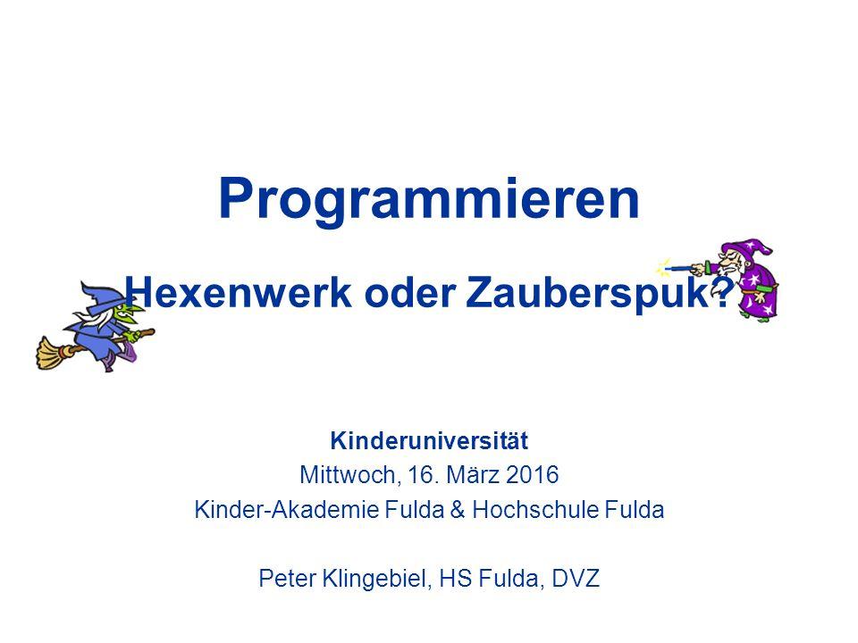 Programmieren Hexenwerk oder Zauberspuk. Kinderuniversität Mittwoch, 16.