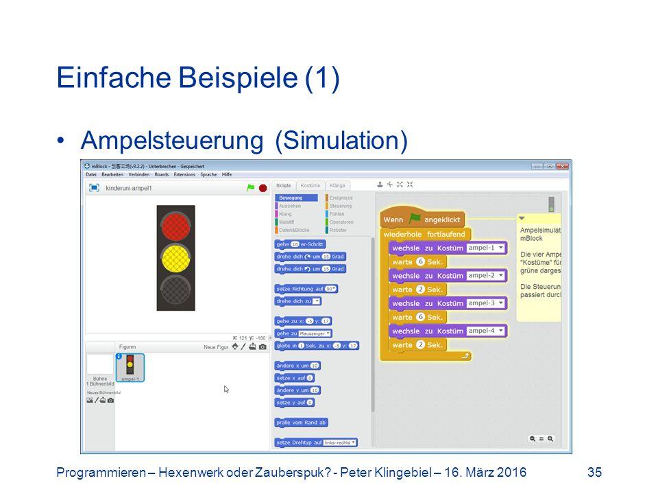 Einfache Beispiele (1) Ampelsteuerung (Simulation) Programmieren – Hexenwerk oder Zauberspuk.