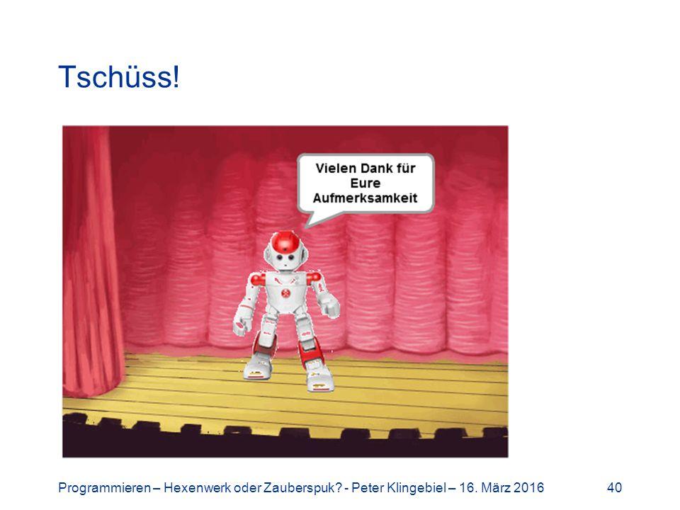 Tschüss! Programmieren – Hexenwerk oder Zauberspuk - Peter Klingebiel – 16. März 201640