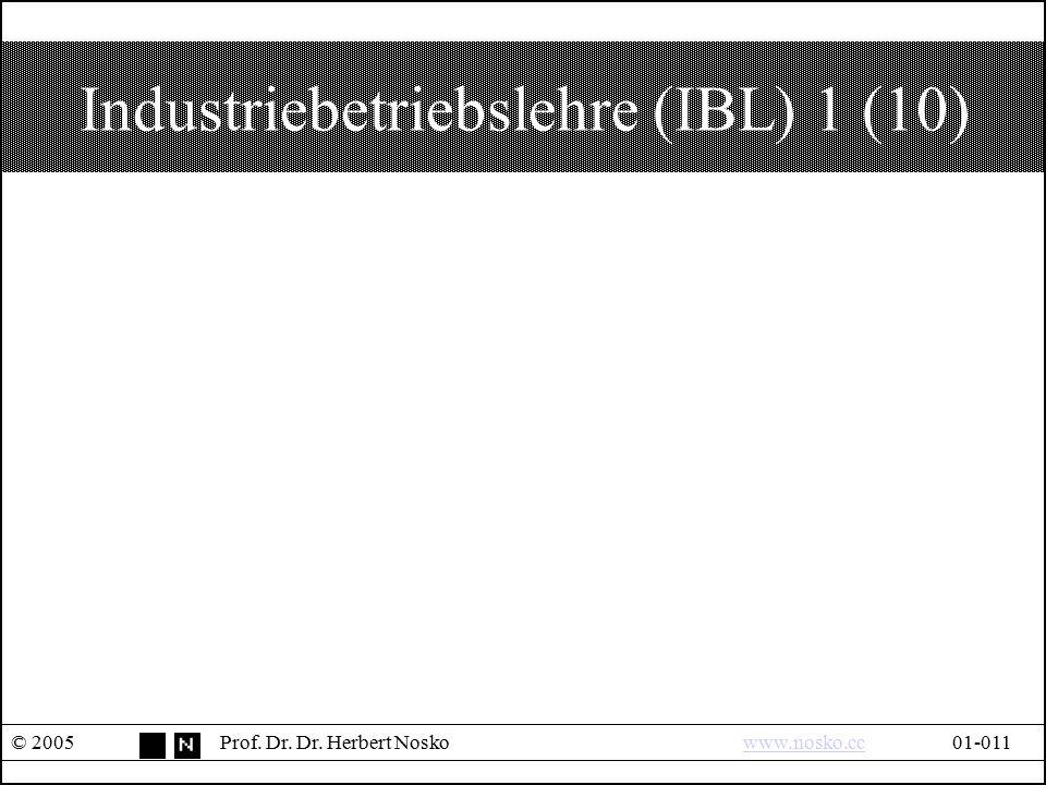 Industriebetriebslehre (IBL) 1 (10) © 2005Prof. Dr. Dr. Herbert Noskowww.nosko.cc01-011www.nosko.cc