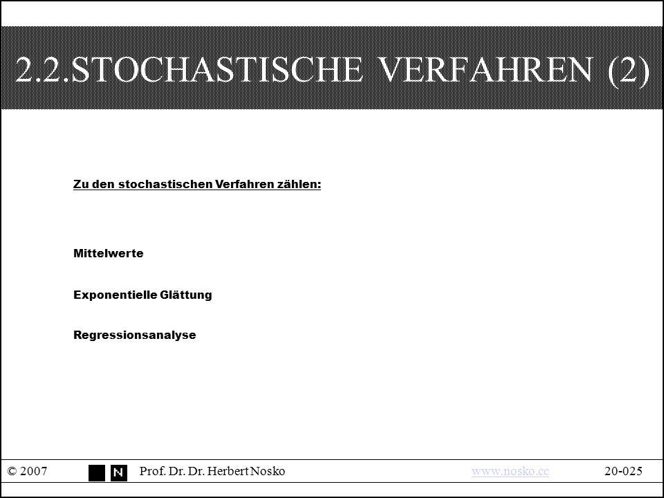 2.2.STOCHASTISCHE VERFAHREN (2) © 2007Prof. Dr. Dr. Herbert Noskowww.nosko.cc20-025www.nosko.cc Zu den stochastischen Verfahren zählen: Mittelwerte Ex