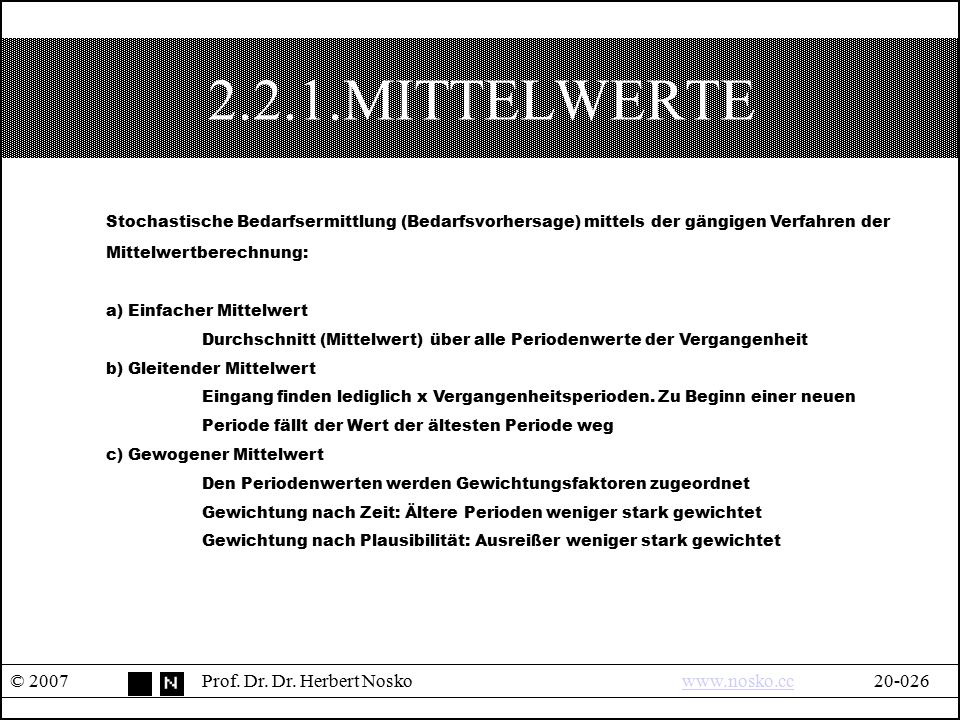 2.2.1.MITTELWERTE © 2007Prof. Dr. Dr. Herbert Noskowww.nosko.cc20-026www.nosko.cc Stochastische Bedarfsermittlung (Bedarfsvorhersage) mittels der gäng