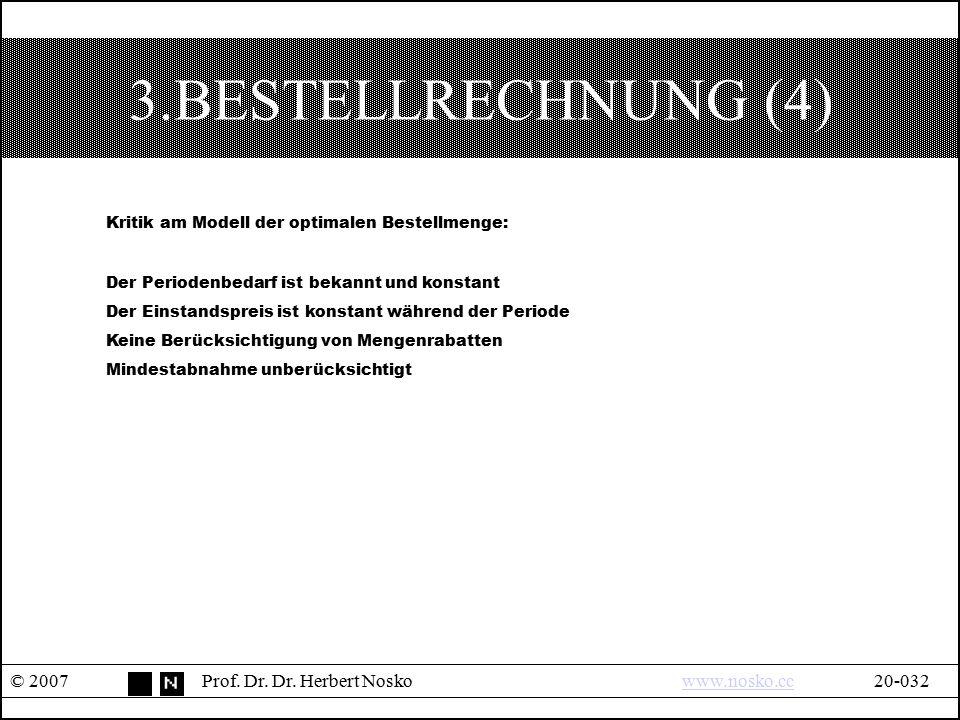3.BESTELLRECHNUNG (4) © 2007Prof. Dr. Dr. Herbert Noskowww.nosko.cc20-032www.nosko.cc Kritik am Modell der optimalen Bestellmenge: Der Periodenbedarf