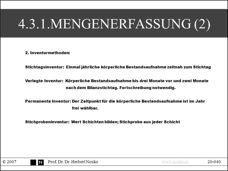 4.3.1.MENGENERFASSUNG (2) © 2007Prof. Dr. Dr. Herbert Noskowww.nosko.cc20-040www.nosko.cc 2. Inventurmethoden: Stichtagsinventur: Einmal jährliche kör