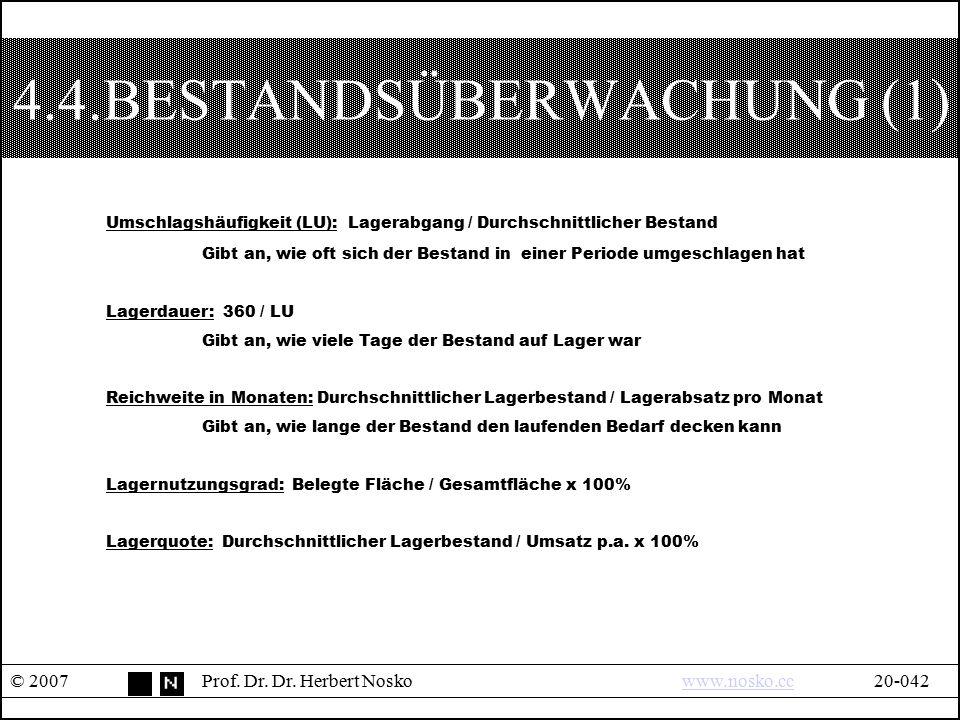 4.4.BESTANDSÜBERWACHUNG (1) © 2007Prof. Dr. Dr. Herbert Noskowww.nosko.cc20-042www.nosko.cc Umschlagshäufigkeit (LU): Lagerabgang / Durchschnittlicher