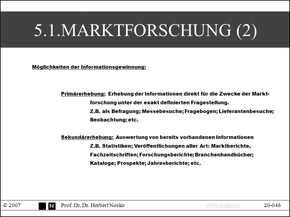 5.1.MARKTFORSCHUNG (2) © 2007Prof. Dr. Dr. Herbert Noskowww.nosko.cc20-046www.nosko.cc Möglichkeiten der Informationsgewinnung: Primärerhebung: Erhebu