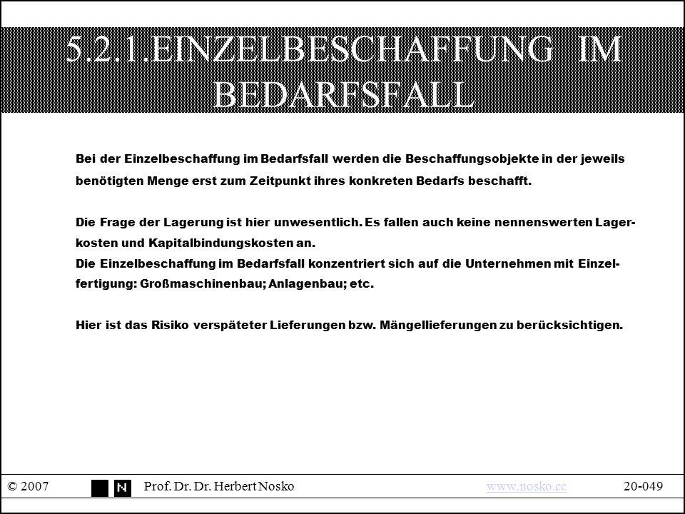 5.2.1.EINZELBESCHAFFUNG IM BEDARFSFALL © 2007Prof. Dr. Dr. Herbert Noskowww.nosko.cc20-049www.nosko.cc Bei der Einzelbeschaffung im Bedarfsfall werden