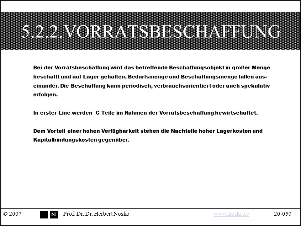 5.2.2.VORRATSBESCHAFFUNG © 2007Prof. Dr. Dr. Herbert Noskowww.nosko.cc20-050www.nosko.cc Bei der Vorratsbeschaffung wird das betreffende Beschaffungso