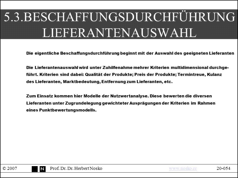5.3.BESCHAFFUNGSDURCHFÜHRUNG LIEFERANTENAUSWAHL © 2007Prof. Dr. Dr. Herbert Noskowww.nosko.cc20-054www.nosko.cc Die eigentliche Beschaffungsdurchführu