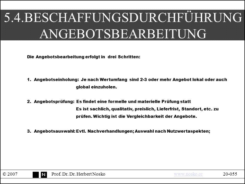 5.4.BESCHAFFUNGSDURCHFÜHRUNG ANGEBOTSBEARBEITUNG © 2007Prof. Dr. Dr. Herbert Noskowww.nosko.cc20-055www.nosko.cc Die Angebotsbearbeitung erfolgt in dr